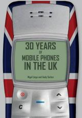 30 years of the mobile phone in the uk by Nigel Linge and Andy Sutton